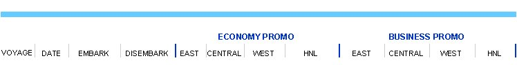 Luxury VOYAGE    ECONOMY PROMO BUSINESS PROMO DATE EMBARK DISEMBARK EAST CENTRAL WEST HNL EAST CENTRAL WEST HNL