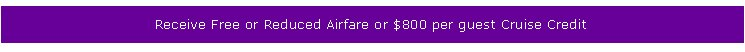 Luxury Receive Free or Reduced Airfare or $800 per guest Credit